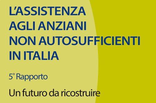 L'assistenza agli anziani non autosufficienti in Italia: 5° Rapporto - Un futuro da ricostruire